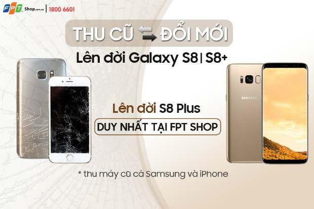 Đổi điện thoại cũ lấy Galaxy S8/S8+ mới duy nhất tại FPT Shop